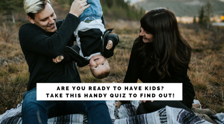 Are You Ready to Have Kids? Take This Handy Quiz to FindOut!